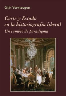 Portada de Corte Y Estado En La Historiografia Liberal: Un Cambio De Paradigma