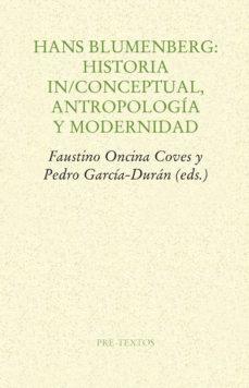 Portada de Hans Blumenberg: Historia In/conceptual, Antropologia Y Modernidad