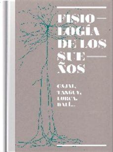 Portada de Fisiologia De Los Sueños. Cajal, Tanguy, Lorca, Dali…
