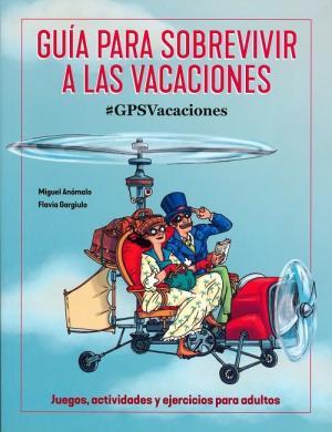 Portada de Guia Para Sobrevivir A Las Vacaciones @ Gpsvacaciones: Juegos, Actividades Y Ejercicios Para Adultos