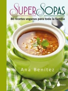 Portada de Super Sopas: 80 Recetas Veganas Para Toda La Familia