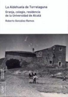 Portada de La Aldehuela De Torrelaguna: Granja, Colegio, Residencia De La Universidad De Alcala