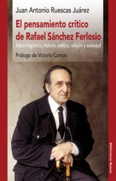 Portada de El Pensamiento Critico De Rafael Sanchez Ferlosio: Sobre Linguistica, Historia, Politica, Religion Y Sociedad