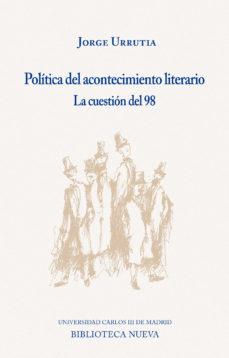 Portada de Politica Del Acontecimiento Literario: La Cuestion Del 98