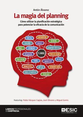 Portada de La Magia Del Planing: Como Utilizar La Planificacion Estrategica Para Potenciar La Eficacia De La Comunicacion