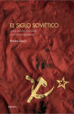 Portada de El Siglo Sovietico: ¿que Sucedio Realmente En La Union Sovietica?