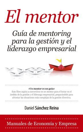 Portada de El Mentor, Guia De Mentoring Para La Gestion Y El Liderazgo Empre Sarial