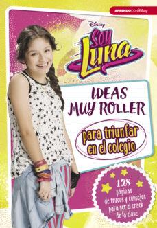 Portada de Soy Luna: Ideas Muy Roller Para Triunfar En El Colegio