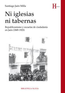 Portada de Ni Iglesias Ni Tabernas: Republicanismo Y Escuelas De Ciudadania En Jaen (1849-1923)
