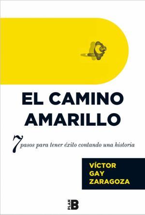 Portada de El Camino Amarillo: 7 Pasos Para Tener Exito Contando Una Historia