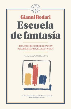 Portada de Escuela De Fantasia: Reflexiones Sobre Educacion Para Profesores, Padres Y Niños