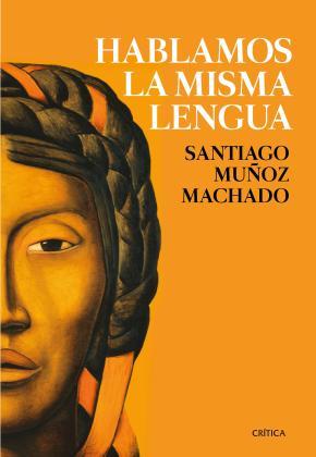 Portada de Hablamos La Misma Lengua: Historia Politica Del Español En America, Desde La Conquista A Las Independencias