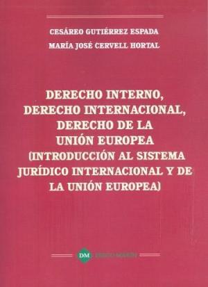 Portada de Derecho Interno, Derecho Internacional, Derecho De La Union Europ Ea (introduccion Al Sistema Juridico Internacional Y De La Union Europea)