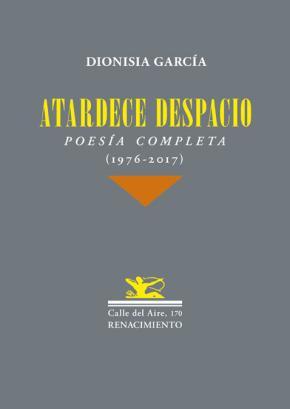 Portada de Atardece Despacio: Poesia Completa (1976-2017)