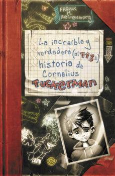 Portada de La Increible Y Verdadera (al 113%) Historia De Cornelius Tuckerman