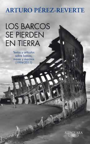 Portada de Los Barcos Se Pierden En Tierra: Textos Y Articulos Sobre Barcos, Mares Y Marinos (1993-2011)