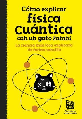 Portada de Como Explicar Fisica Cuantica Con Un Gato Zombi