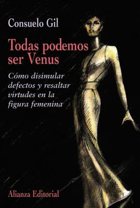 Portada de Todas Podemos Ser Venus: Como Disimular Defectos Y Resaltar Virtu Des En La Figura Femenina
