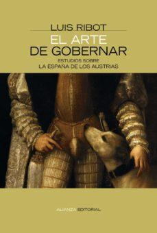 Portada de El Arte De Gobernar: Estudios Sobre La España De Los Austrias