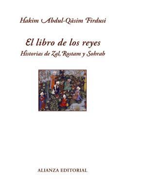 Portada de El Libro De Los Reyes: Historias De Zal, Rostam Y Sohrab