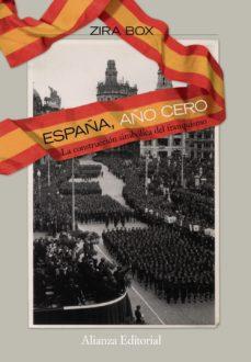 Portada de España, Año Cero: La Construccion Simbolica Del Franquismo