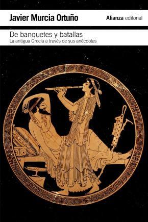 Portada de De Banquetes Y Batallas: La Antigua Grecia A Traves De Su Histori A Y Sus Anecdotas