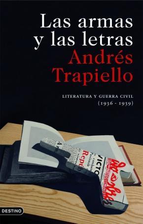 Portada de Las Armas Y Las Letras: Literatura Y Guerra Civil (1936-1939)