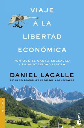 Portada de Viaje A La Libertad Economica: Por Que El Gasto Esclaviza Y La Austeridad Libera