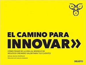 Portada de El Camino Para Innovar: Como Pasar De La Idea Al Modelo De Negocio Creando Valor Para Tus Clientes