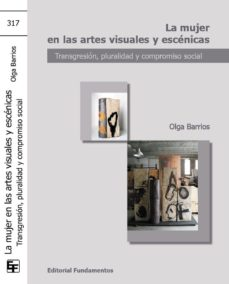 Portada de La Mujer En Las Artes Visuales Y Escenicas: Transgresion, Plurali Dad Y Compromiso Social