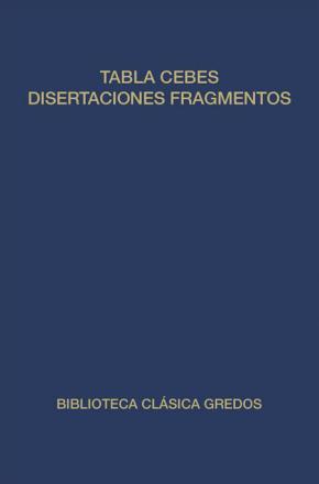 Portada de Tabla De Cebes ; Disertaciones ; Fragmentos Menores ; Manual ; Fr Agmentos
