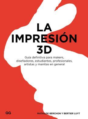 Portada de La Impresion 3d: Guia Definitiva Para Makers, Diseñadores, Estudiantes, Profesionales, Artistas Y Manitas En General