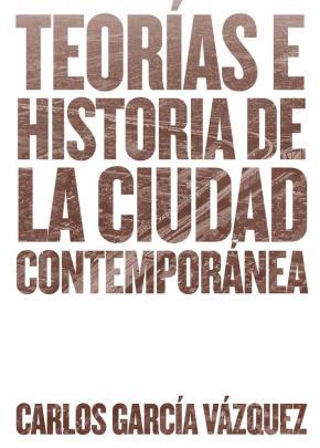 Portada de Teorias E Historia De La Ciudad Contemporanea