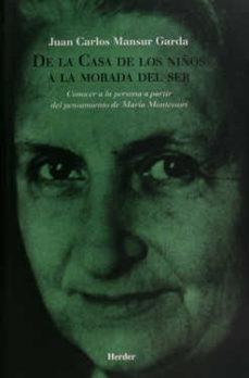 Portada de De La Casa De Los Niños A La Morada Del Ser: Conocer A La Persona A Partir Del Pensamiento De Maira Montessori