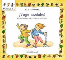 Portada de ¡vaya Modales!: Hablemos De Buena Educacion