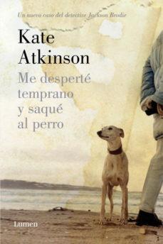 Portada de Me Desperte Temprano Y Saque Al Perro (saga Jackson Brodie 4)