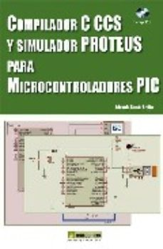 Portada de Compilador C Ccs Y Simulador Proteus Para Microcontroladores Pic (incluye Cd)