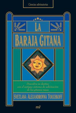 Portada de La Baraja Gitana: Descubra Su Destino Con El Antiguo Sistema De A Divinacion De Los Gitanos Rusos