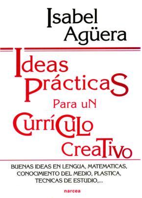 Portada de Ideas Practicas Para Un Curriculo Creativo: Buenas Ideas En Lengu A, Matematicas, Conocimiento Del Medio, Plastica, Tecnicas De Estudio…