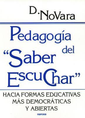 Portada de Pedagogia Del Saber Escuchar: Hacia Formas Educativas Mas Democra Ticas Y Abiertas