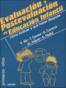 Portada de Evaluacion Y Postevaluacion En Educacion Infantil: Como Evaluar Y Que Hacer Despues