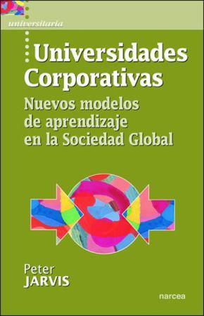 Portada de Universidades Corporativas: Nuevos Modelos De Aprendizaje En La S Ociedad Global