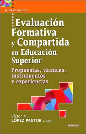 Portada de Evaluacion Formativa Y Compartida En Educacion Superior. Propuest As, Tecnicas, Instrumentos Y Experiencias