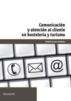 Portada de Comunicacion Y Atencion Al Cliente En Hosteleria Y Turismo