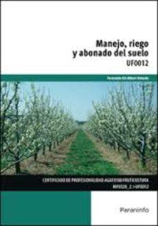 Portada de Uf0012 Manejo, Riego Y Abonado Del Suelo Uf0012
