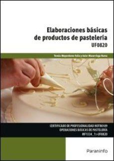 Portada de Uf0820 – Elaboraciones Basicas De Productos De Pasteleria