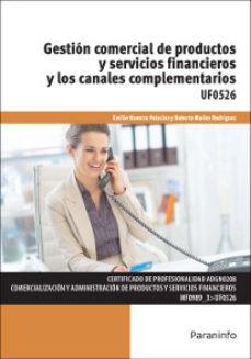 Portada de Uf0526 – Gestion Comercial De Productos Y Servicios Financieros Y Los Canales Complementarios