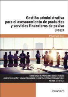 Portada de Uf0524 – Gestion Administrativa Para El Asesoramiento De Productos Y Servicios Financieros De Pasivo