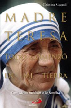 Portada de Madre Teresa: Todo Comenzo En Mi Tierra