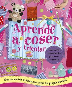 Portada de Aprende A Coser Y Tricotar: Mas De 30 Manualidades Para Coser Y Tricotar